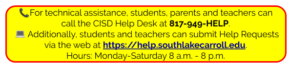for tech help students & teachers call 817949help or submit ticket https://help.southlakecarroll.edu hours are mon-sun 8am-8p